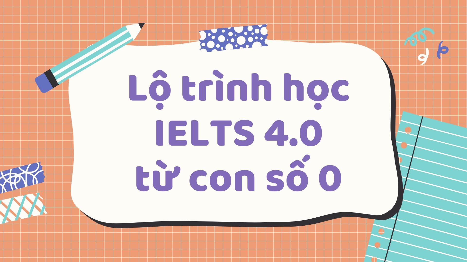 lo-trinh-luyen-thi-ielts-4-0