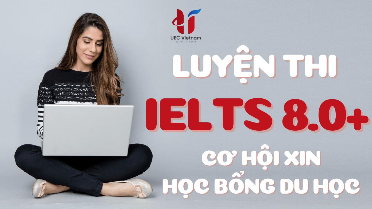 luyen-thi-ielts-8-0-co-hoi-xin-hoc-bong-du-hoc